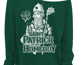 ST PATRICKS DAY Ladies Slouchy Sweater - St Patrick is my Homeboy - Womens Off The Shoulder Slouchy Sweatshirt - Sizes xs - xxxl