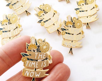 The Time is Now Enamel Pin Badge