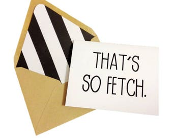 That's So Fetch Card // Mean Girls Card // Funny Card // Blank Greeting Card // Congrats Card // Single Card // Just Because Card