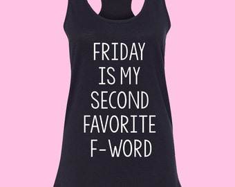 Friday is my second favorite f-word - Womans tank top - Funny tshirt - Tshirts with sayings - Workout tank top - Racerback tank - Weekend