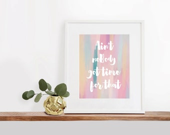 Aint Nobody Got Time For That Printable Art, 8x10 inches, Watercolor Art Print