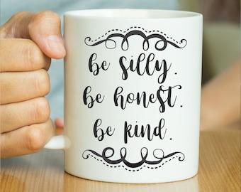 Be Silly Be Honest Be Kind - Inspirational Quote Mug, Inspiration Mug, Motivational Mug, Gift For Her, Valentines Gift, Mindfulness
