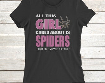 Spider T-Shirt Gift: All This Girl Cares About Is Spiders And Like Maybe 3 people