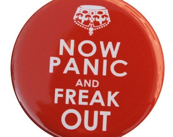 Now Panic And Freak Out - Pinback Button Badge 1 1/2 inch 1.5 - Flatback Magnet or Keychain