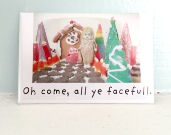 """Doll Holiday Magnet """"Oh Come All Ye Facefull"""" Funny Dolly Humor Miniature Gifts"""