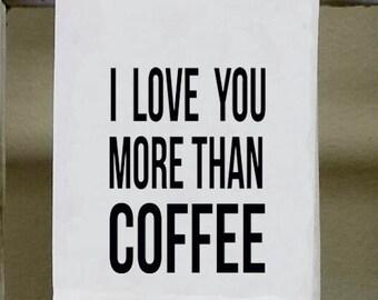 "Kitchen Towel,Dish Towel, white decorativel ""I love you more than coffee"""