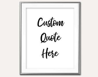 SALE-Custom Quote- Digital Print- Wall Art- Digital Designs- Home Decor- Gallery Wall- Quote Prints- Custom Saying