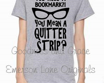Bookmark Librarian T-Shirt - So You Need a Bookmark Shirt - You Need a Bookmark or a Quitter Strip - Teacher Appreciation Librarian Shirt