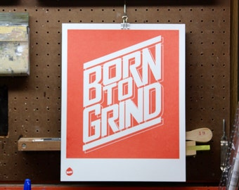 Born To Grind 11x14 Screen Printed Poster