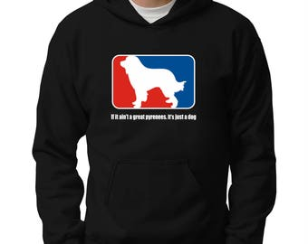 If it ain't a Great Pyrenees it's just a dog Hoodie