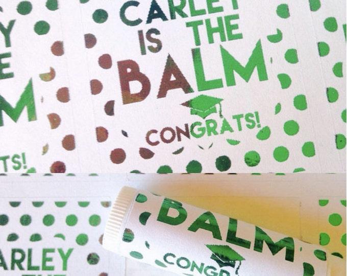 "Graduation ""(name of choice) is the Balm, congrats"", lip balm labels various designs, graduation favors, class of 2016, class of 2017"