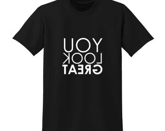 YOU LOOK GREAT Slogan Tshirt Funny Positive Message Clever Mirror Image |