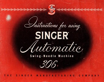 Singer 306 ORIGINAL MANUAL Sewing Machine Instructions Owner's Manual for Singer Automatic Swing Needle Machine 306