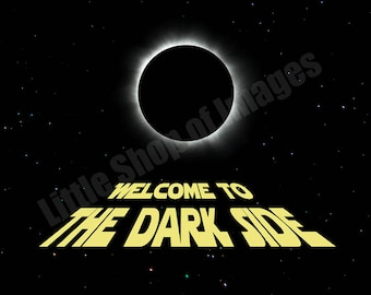 August 2017 Solar Eclipse Printable 8x10 Instant Downloadable Image Welcome to the Dark Side Star Wars Collectable