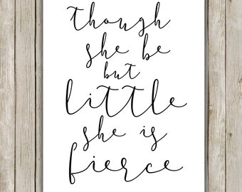 8x10 Though She Be But Little She Is Fierce Print, Typography Wall Art, Nursery Print, Digital Poster, Girls Wall Art, Instant Download