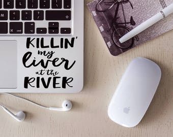 Killin My Liver At The River Vinyl Decal/Laptop Decal/Tumbler Decal/Car Decal/Laptop Sticker/Cup Decal/Car Sticker/Quote Decal