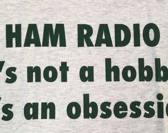 Ham Radio-It's Not a Hobby, It's an Obsession Ham Radio T shirt