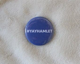 yayhamlet - Hamilton Pinback Button or Magnet