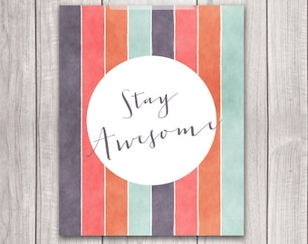Stay Awesome Print - 8x10 Printable Art, Inspirational Print, Art Print, Awesome Art, Typography, Home Decor