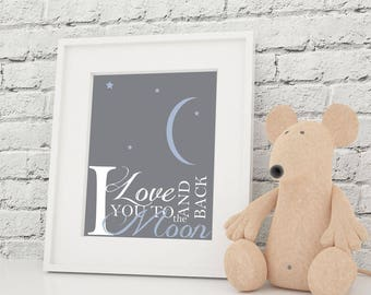 Nursery Art Print- I Love You To The Moon and Back Print -- in Choice of 5 Colors 8x10