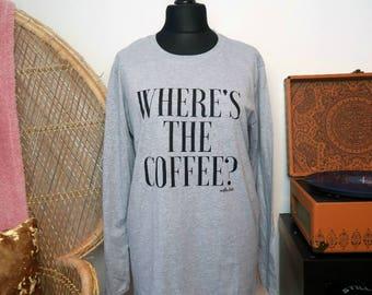Where's The Coffee? Long sleeve Tee