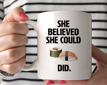 She believed she could SUSHI did mug, Foodie gift, Sushi lover, Gift for foodie, Funny quote mug, Gift for her, Quote gift, Friend gift