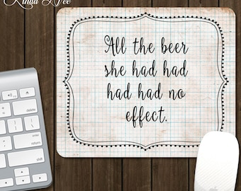 Mouse Pad, All the BEER she had no effect, Desk Accessories, Office Accessories, Funny Mouse Pad, Geek Mousepad, BEER Lover Geekery Gift AS2