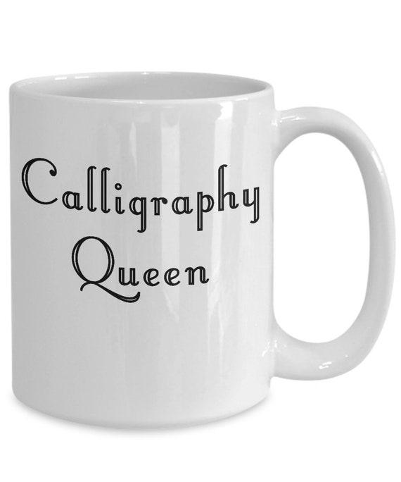 Calligrapher coffee mug - calligraphy queen tea cup