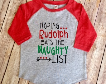 Boy Girl Kids Christmas Shirt |Hoping Rudolph Eats The Naughty List | Toddler boys Christmas shirt | Boys Christmas funny shirt