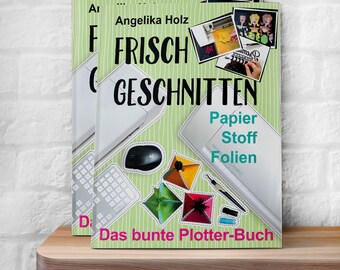 "Plotter book "" Frisch Geschnitten - das Bunte Plotterbuch"", instruction guide, manual, crafting compendium for Silhouette cutting machines"