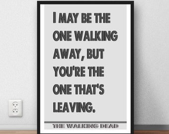 The Walking dead - quote poster art print - I may be the one walking away