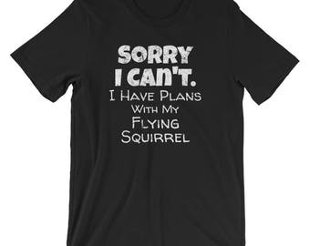 Flying Squirrel Shirt / Pet Flying Squirrel shirt / Flying Squirrel T-Shirt / Sorry I Can't I Have Plans with my Flying Squirrel