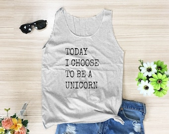 Today I choose to be a Unicorn tank top unicorn tshirt cute shirt women tank top men tank top sleeveless singlet grey tank top size XS S M L
