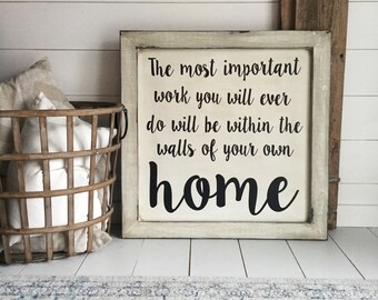 The most important work you will ever do will be within the walls of your own home sign