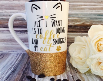 All I want is to drink coffee and snuggle my cat//Coffee Mug//Cat Lover//Glitter Dipped