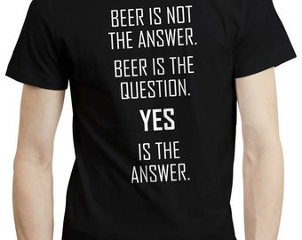 Beer Is Not The Answer Funny Pub Drinking Beer Pong Gift T Shirt Tshirt Tee