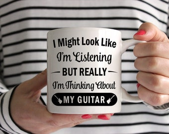 I Might Look Like I'm Listening But Really I'm Thinking About My Guitar Mug