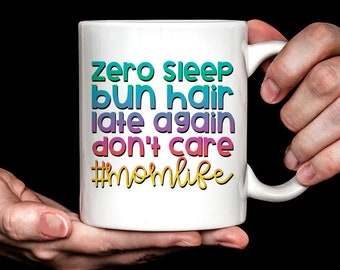 Gift for Mom | Mom Gift | Mothers Day Gift | Zero Sleep Bun Hair Late Again Don't Care Mom Life Mug