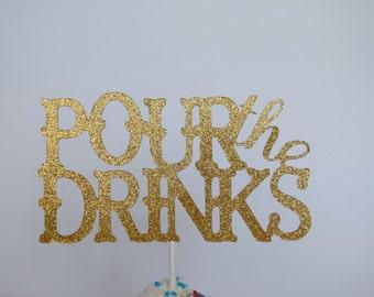 Birthday Cake Topper, Bachelorette Party Cake Topper, Pour The Drinks Cake Topper, Glitter Cake Topper