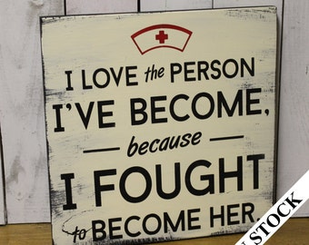 I Love the Person/I Fought to Become Her/Nurse/Wood Sign/Nurse Sign/Gift/Nurse/shelf sitter/Black/White/Graduation Gift