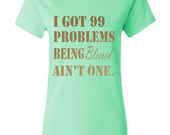 I've Got 99 Problems Being Blessed Ain't One-Mint-Metallic Gold