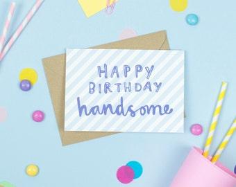 Happy Birthday Handsome! Card