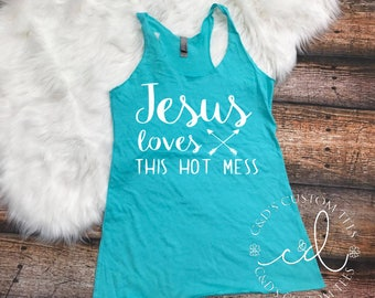 Jesus Loves This Hot Mess Tank - Jesus Tank - Jesus Shirt - Jesus Love Me Shirt - Women's Tank Top - Racerback Tank - Christian Tank