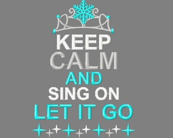 Buy 3 get 1 free! Keep Calm and sing on Let it go embroidery design