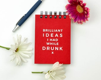 Hard Cover Journal. Brilliant Ideas I had While Drunk.