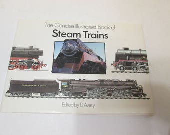 The concise Illustrated Book of Steam Trains edited by D. Avery