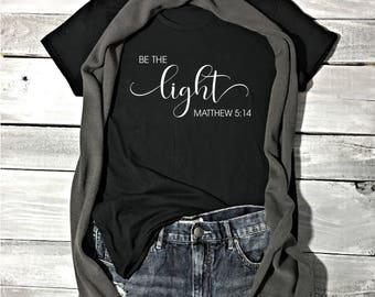 Be The Light Shirt - Faith Shirt - Faith Tees - Christian Apparel - Christian Shirts - Religious Shirts - Faith