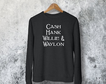 Cash Hank Willie & Waylon Sweatshirt - Johnny Cash Shirt - Waylon Shirt - Hank Williams Shirt - Willie Nelson - The man in Black - country