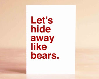 Gifts Anniversary - Funny Card - Funny Anniversary Card - Funny Valentine Card - Boyfriend Card - Let's hide away like bears.