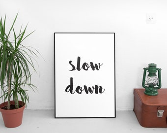 Slow Down, Wall Art Prints, Motivational Poster, Inspirational Art, Printable Wall Art,Printable Quote,Inspirational Quote,Typographic Print